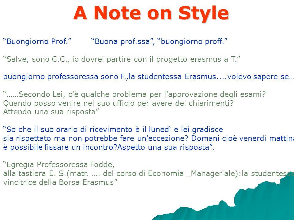 A Note on Style Buongiorno Prof. Buona prof.ssa , buongiorno proff. Salve, sono C.C., io dovrei partire con il progetto erasmus a T.