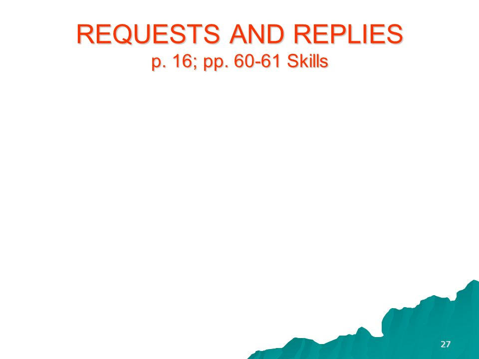 REQUESTS AND REPLIES p. 16; pp. 60-61 Skills