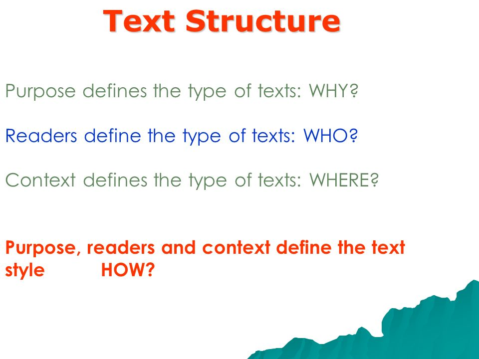 Text Structure Purpose defines the type of texts: WHY