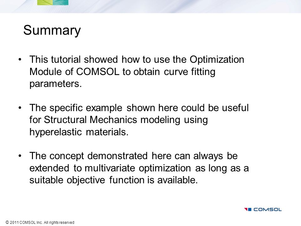 Summary This tutorial showed how to use the Optimization Module of COMSOL to obtain curve fitting parameters.
