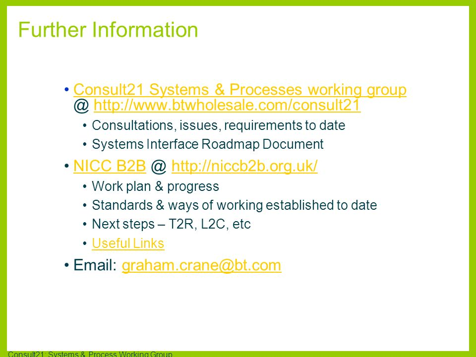 Further Information Consult21 Systems & Processes working group @ http://www.btwholesale.com/consult21.