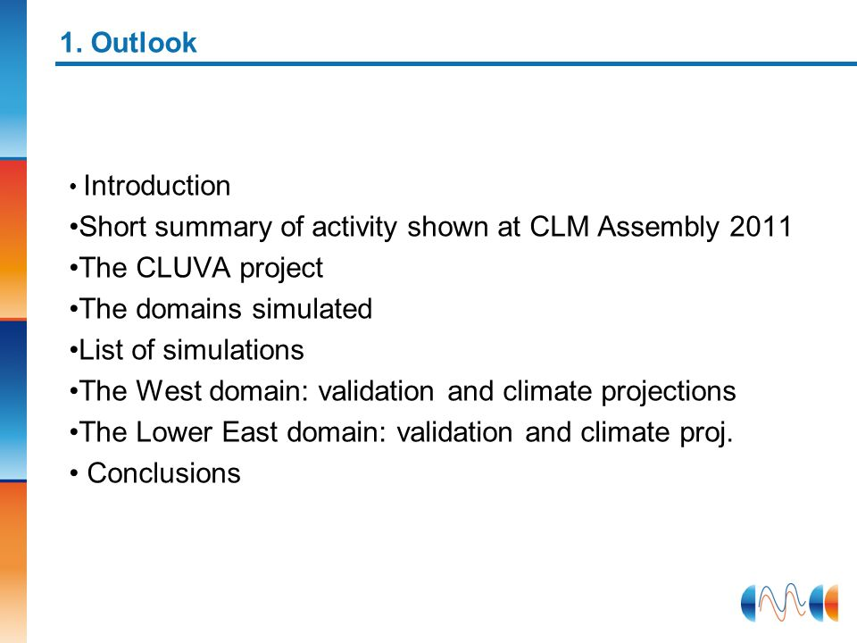 Short summary of activity shown at CLM Assembly 2011 The CLUVA project