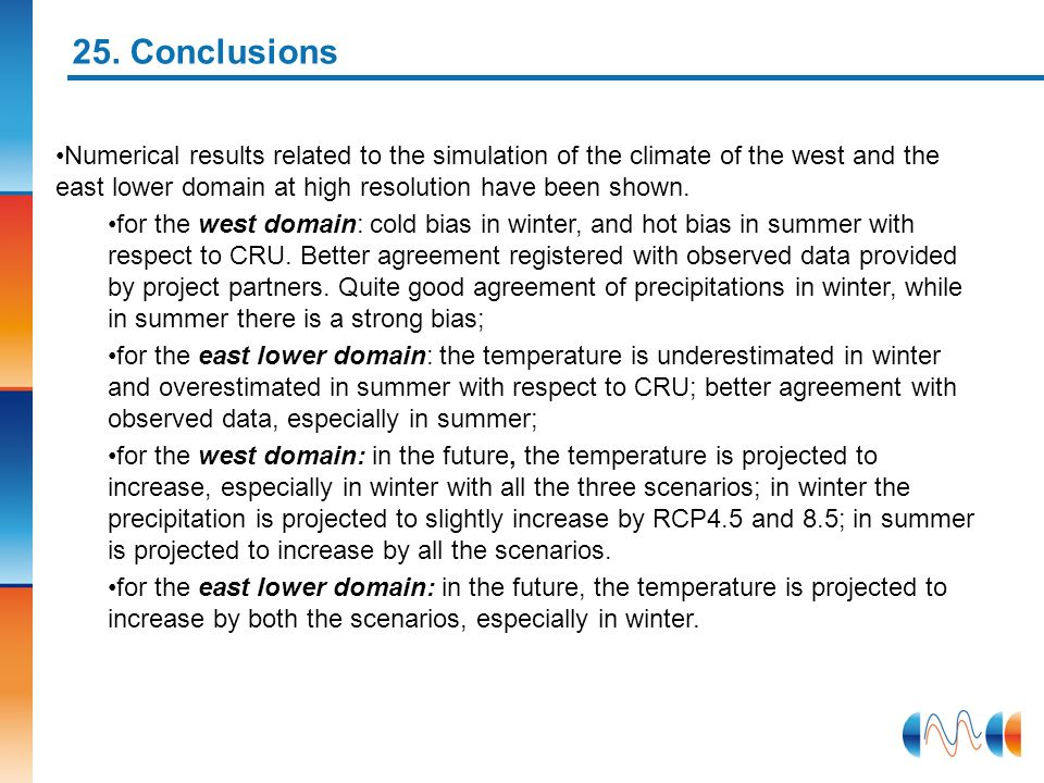 25. ConclusionsNumerical results related to the simulation of the climate of the west and the east lower domain at high resolution have been shown.