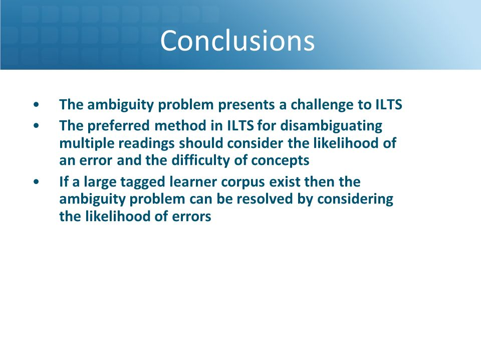 Conclusions The ambiguity problem presents a challenge to ILTS