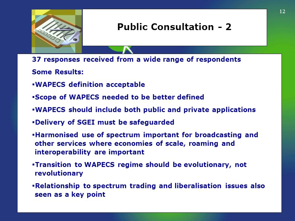 Public Consultation - 2 37 responses received from a wide range of respondents. Some Results: WAPECS definition acceptable.