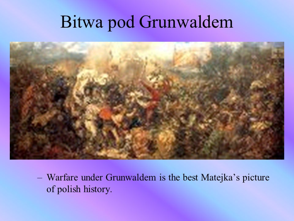 Bitwa pod Grunwaldem Warfare under Grunwaldem is the best Matejka's picture of polish history.