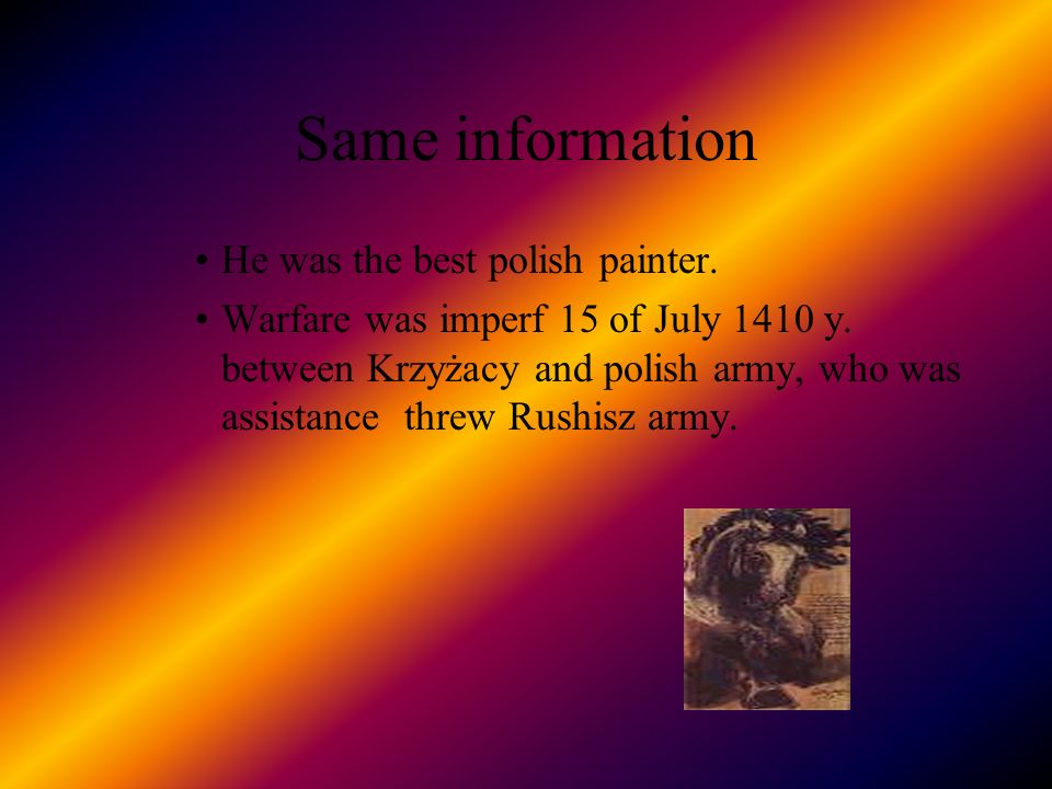 Same information He was the best polish painter.