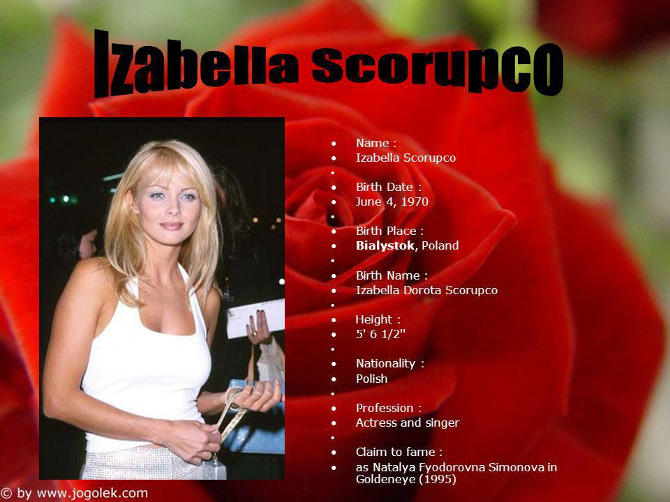 Izabella Scorupco Name : Izabella Scorupco Birth Date : June 4, 1970