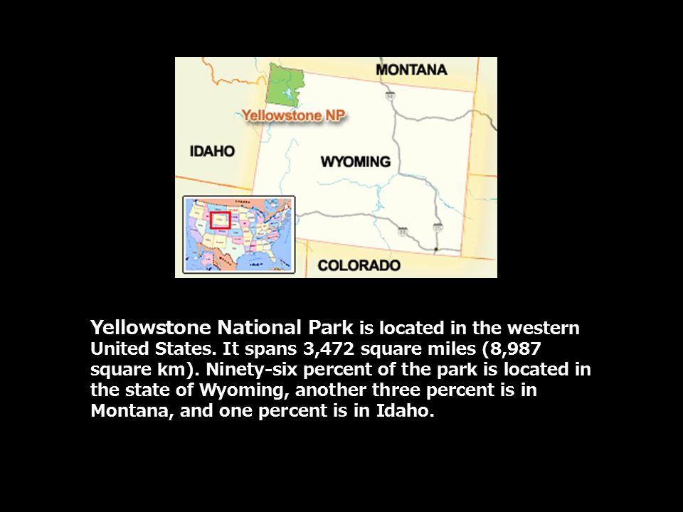 Yellowstone National Park is located in the western United States