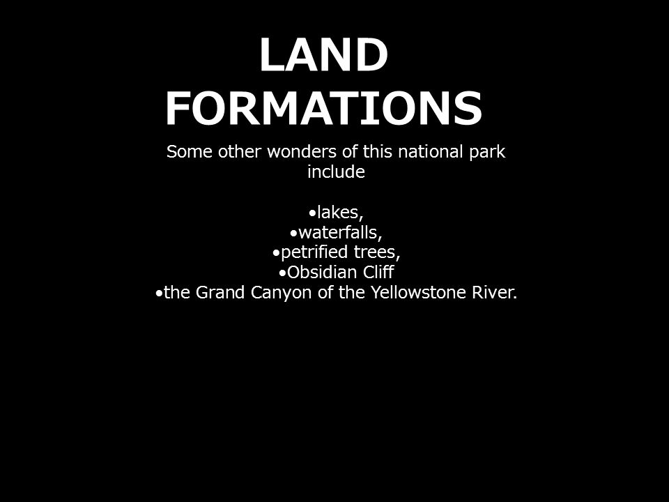 LAND FORMATIONS Some other wonders of this national park include