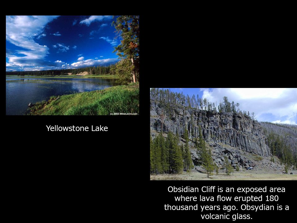 Yellowstone LakeObsidian Cliff is an exposed area where lava flow erupted 180 thousand years ago.