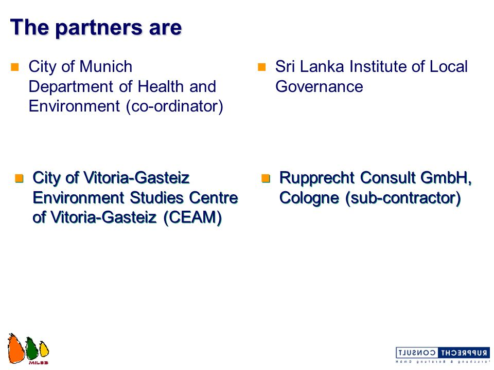 The partners are City of Munich Department of Health and Environment (co-ordinator) Sri Lanka Institute of Local Governance.