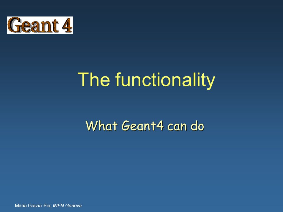 The functionality What Geant4 can do