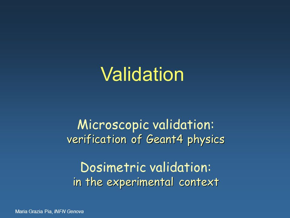 Validation Microscopic validation: Dosimetric validation: