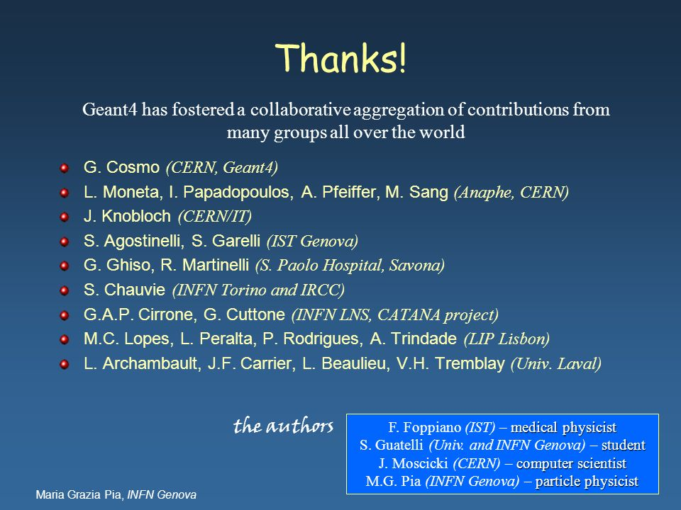 Thanks! Geant4 has fostered a collaborative aggregation of contributions from many groups all over the world.