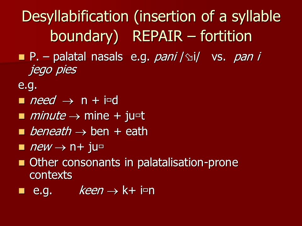 Desyllabification (insertion of a syllable boundary) REPAIR – fortition
