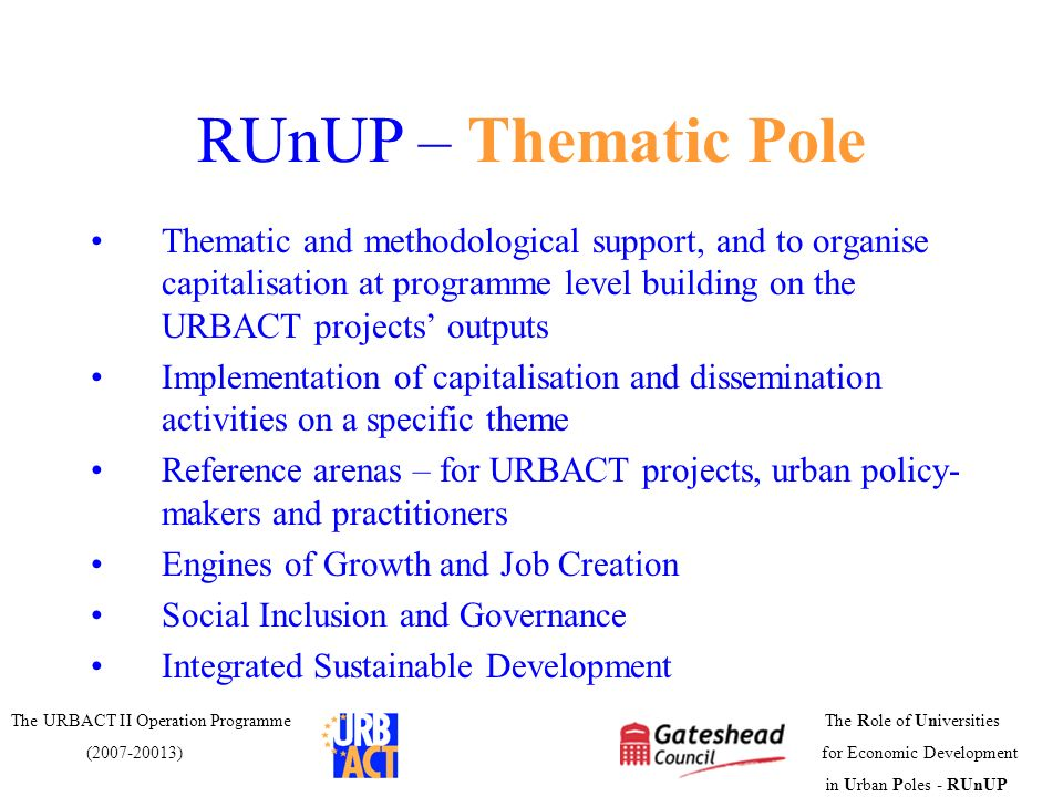 RUnUP – Thematic Pole Thematic and methodological support, and to organise capitalisation at programme level building on the URBACT projects' outputs.