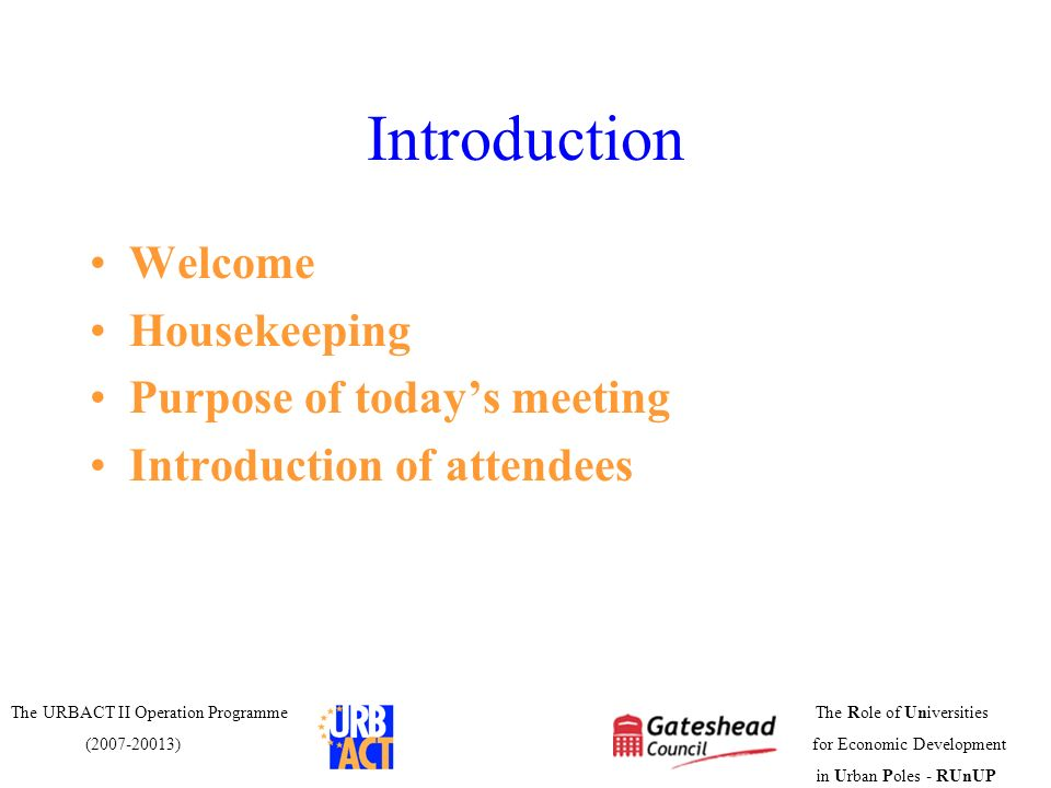 Introduction Welcome Housekeeping Purpose of today's meeting