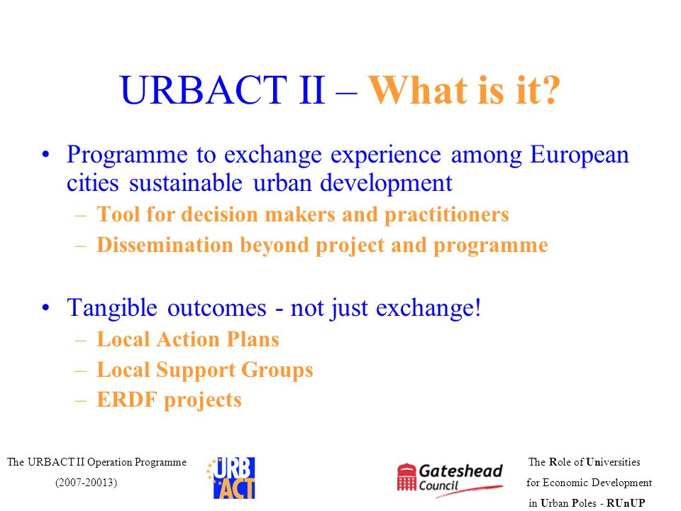 URBACT II – What is it Programme to exchange experience among European cities sustainable urban development.