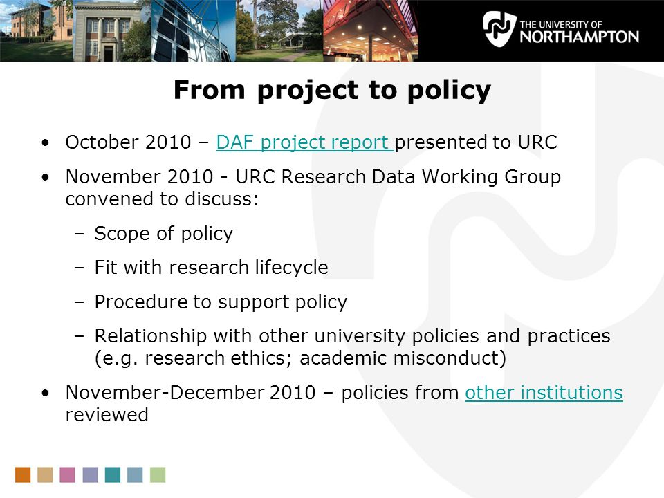 From project to policyOctober 2010 – DAF project report presented to URC. November 2010 - URC Research Data Working Group convened to discuss: