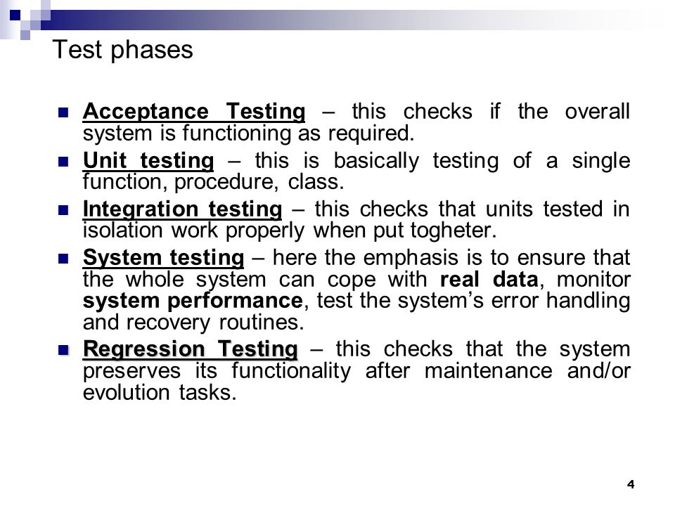Test phasesAcceptance Testing – this checks if the overall system is functioning as required.