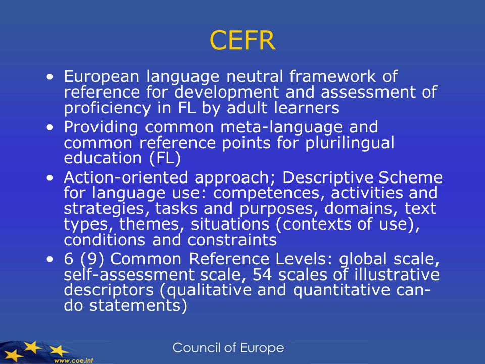 CEFREuropean language neutral framework of reference for development and assessment of proficiency in FL by adult learners.