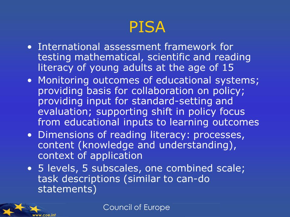 PISAInternational assessment framework for testing mathematical, scientific and reading literacy of young adults at the age of 15.
