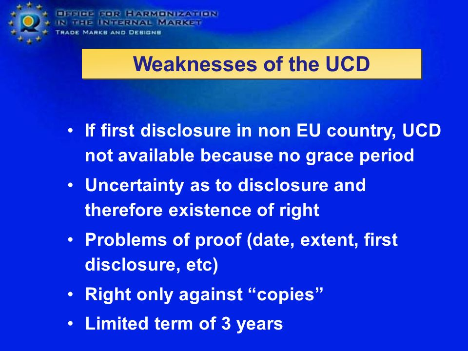 Weaknesses of the UCD If first disclosure in non EU country, UCD not available because no grace period.