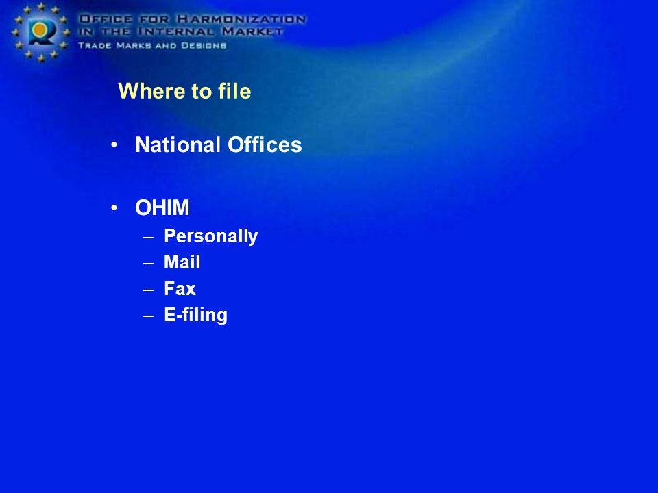 Where to file National Offices OHIM Personally Mail Fax E-filing