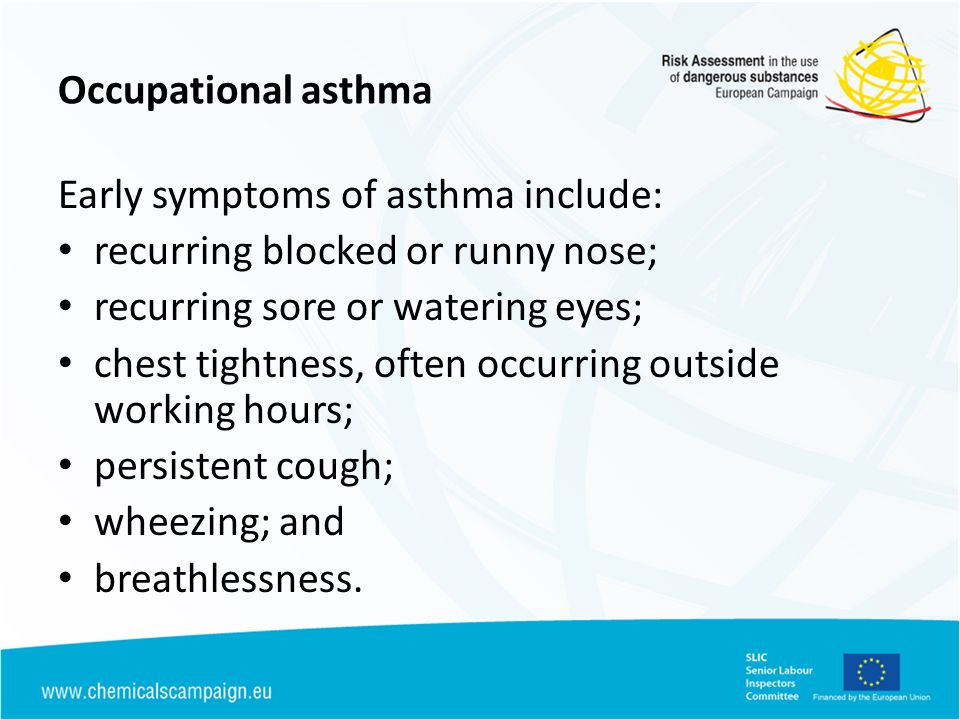 Occupational asthma Early symptoms of asthma include: recurring blocked or runny nose; recurring sore or watering eyes;