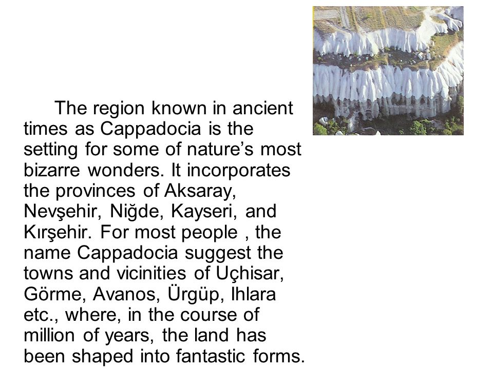 The region known in ancient times as Cappadocia is the setting for some of nature's most bizarre wonders.