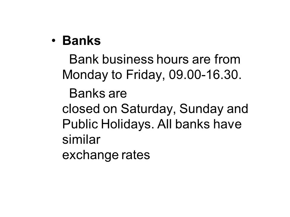 Banks Bank business hours are from Monday to Friday, 09.00-16.30.