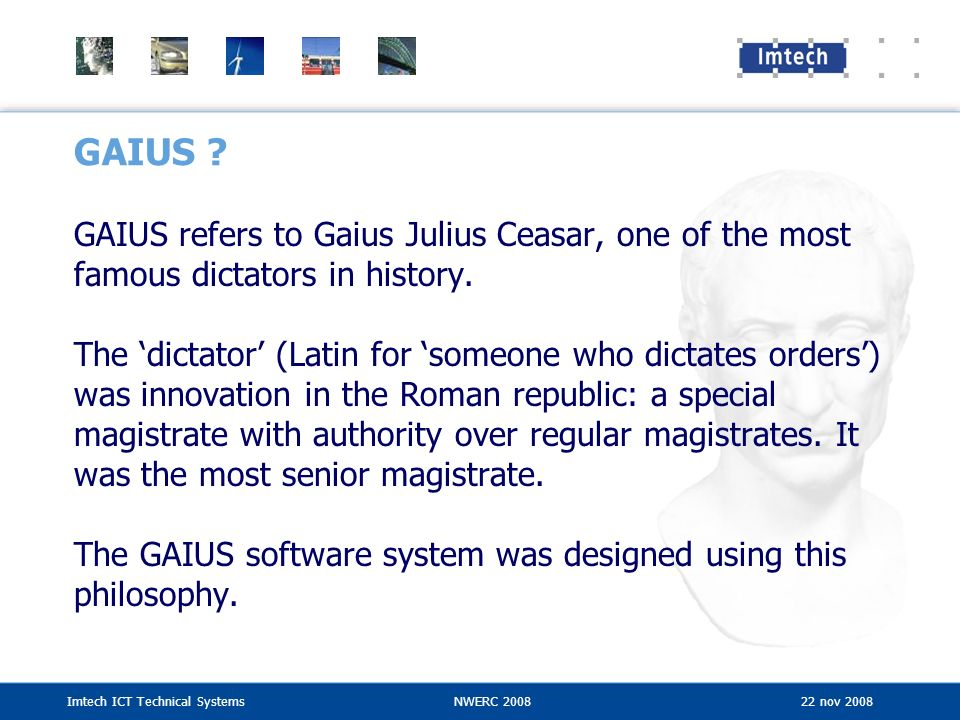 GAIUS GAIUS refers to Gaius Julius Ceasar, one of the most famous dictators in history.