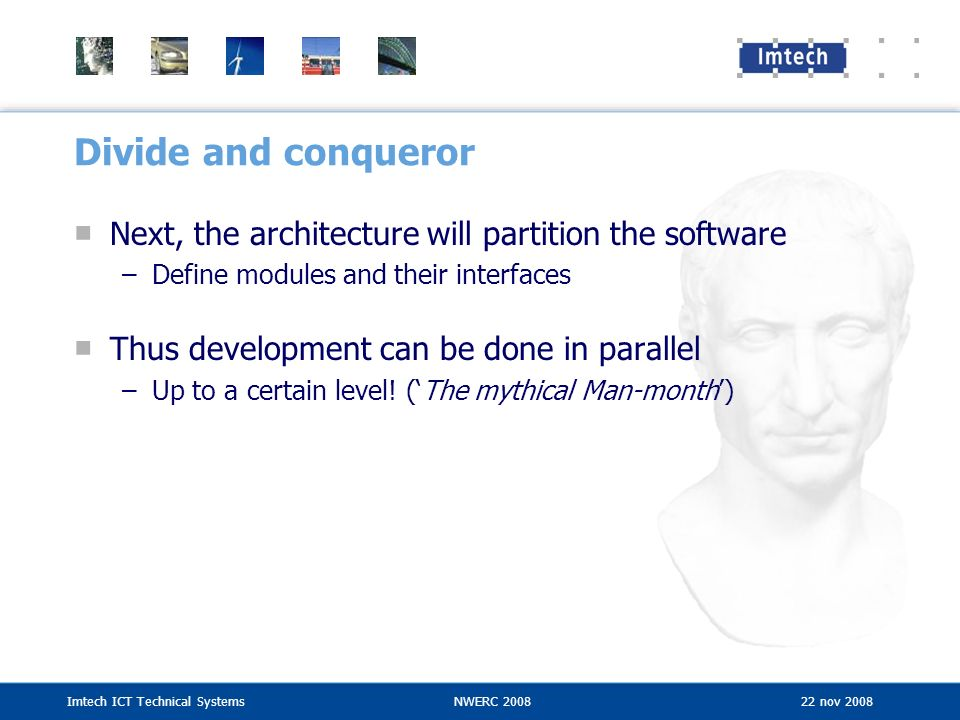 Divide and conqueror Next, the architecture will partition the software. Define modules and their interfaces.