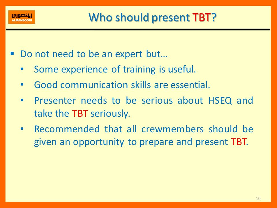 Who should present TBT Do not need to be an expert but…