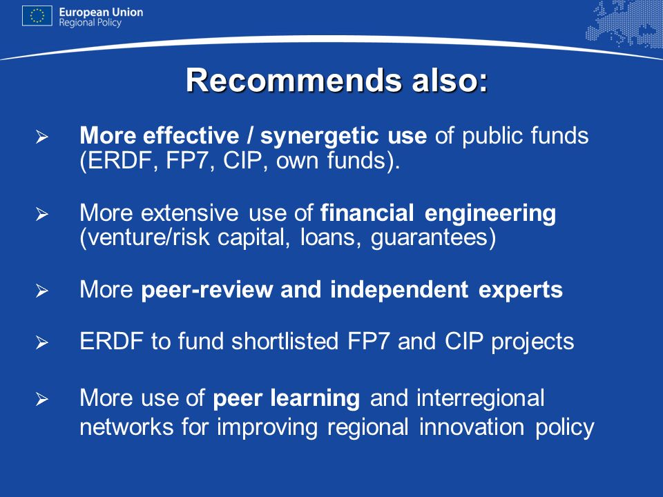 Recommends also: More effective / synergetic use of public funds (ERDF, FP7, CIP, own funds).