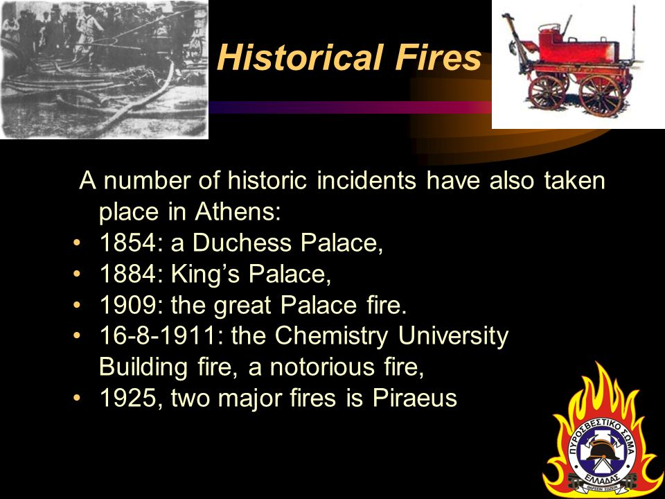 Historical Fires A number of historic incidents have also taken place in Athens: 1854: a Duchess Palace,
