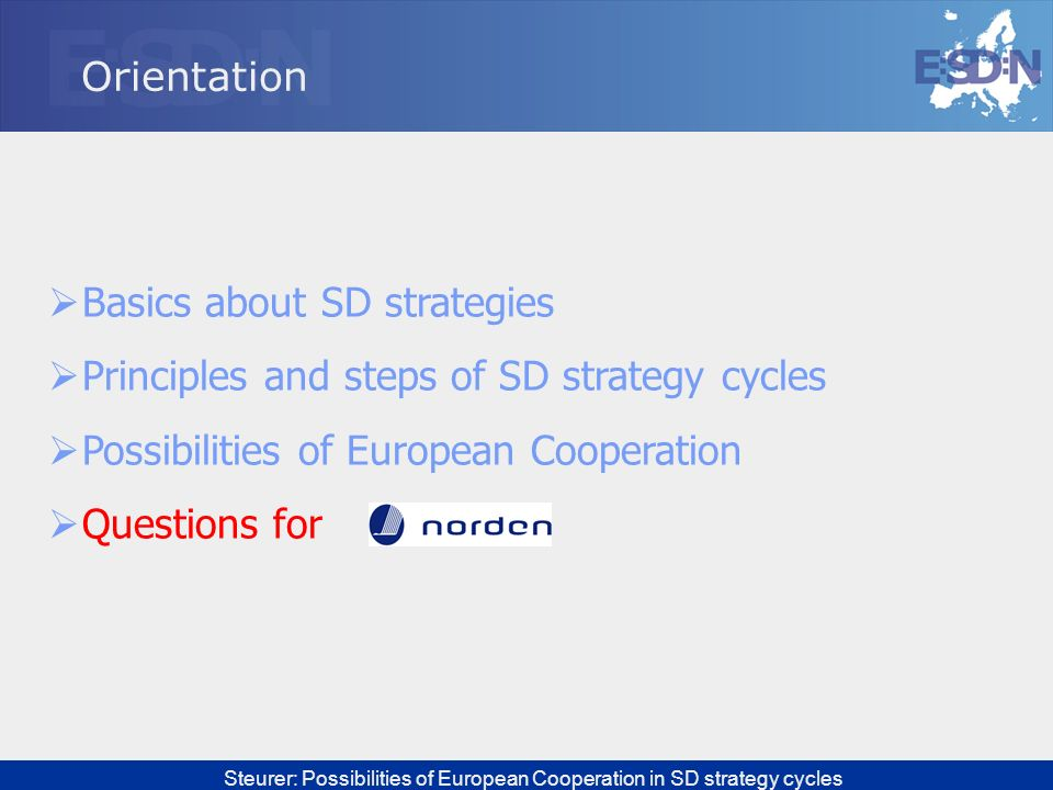 Orientation Basics about SD strategies. Principles and steps of SD strategy cycles. Possibilities of European Cooperation.
