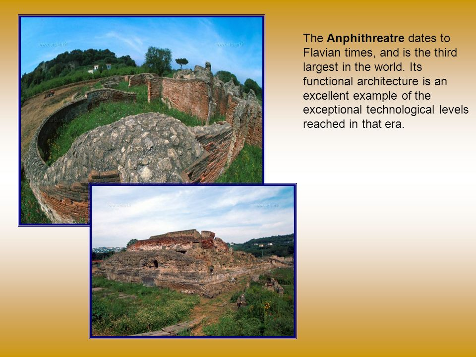 The Anphithreatre dates to Flavian times, and is the third largest in the world.