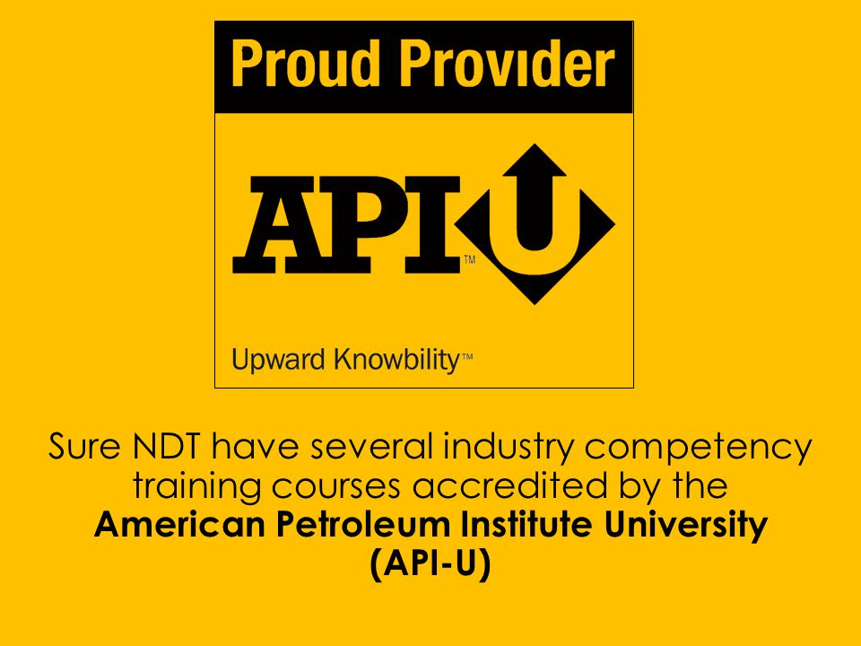 Sure NDT have several industry competency training courses accredited by the American Petroleum Institute University (API-U)