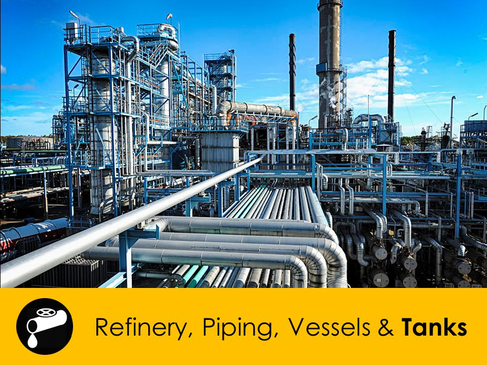 Refinery, Piping, Vessels & Tanks