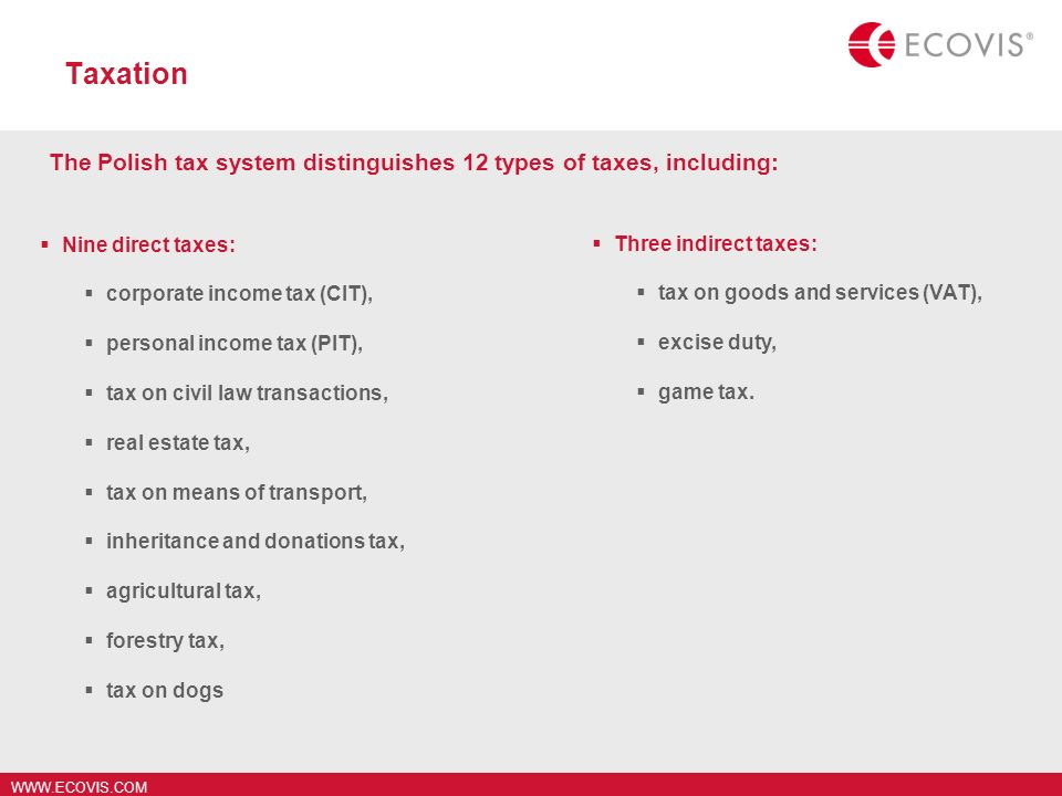 Taxation The Polish tax system distinguishes 12 types of taxes, including: Nine direct taxes: corporate income tax (CIT),