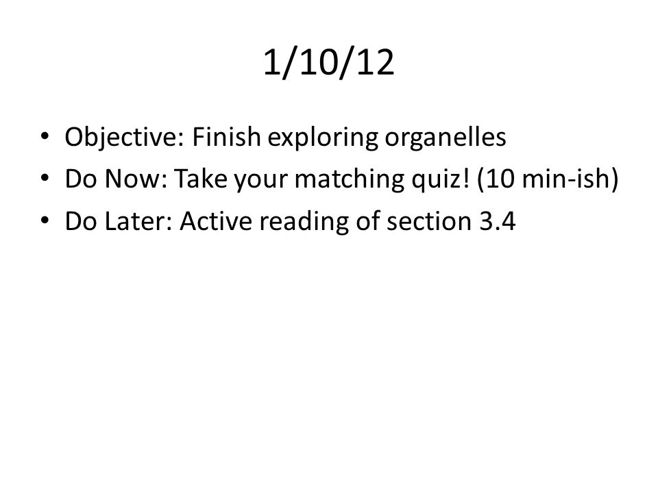 1/10/12 Objective: Finish exploring organelles
