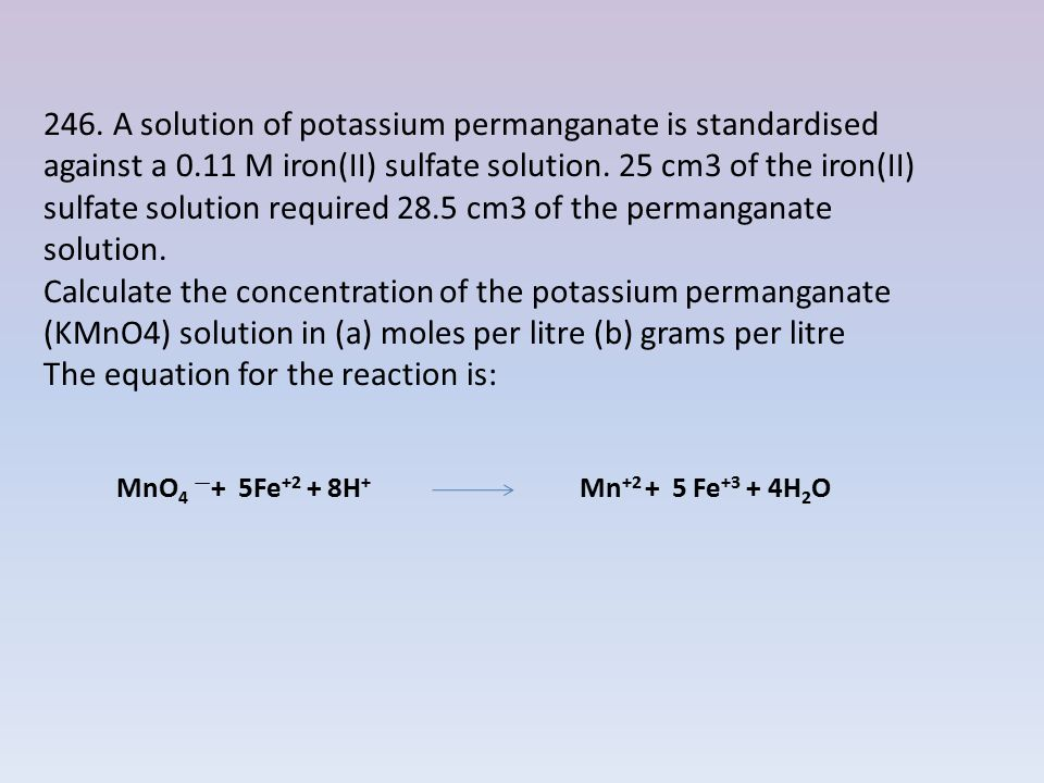 246. A solution of potassium permanganate is standardised against a 0