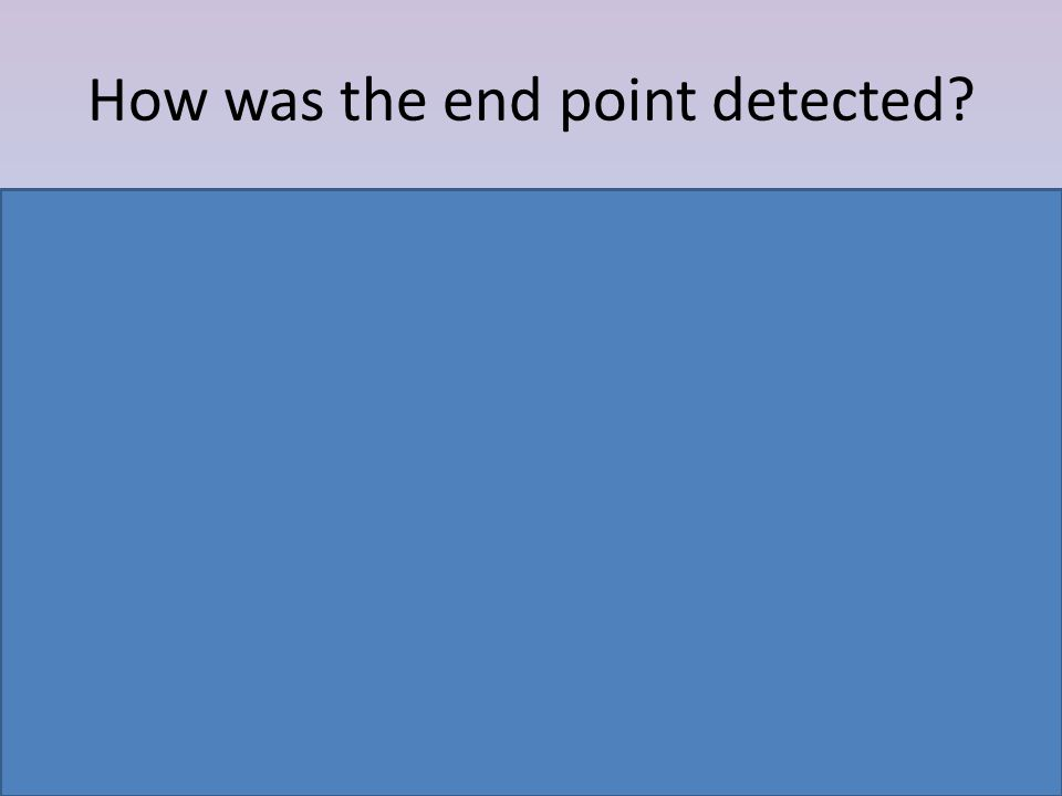 How was the end point detected