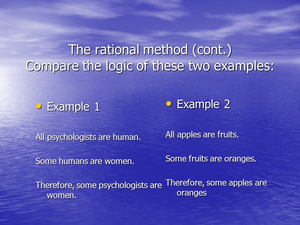 The rational method (cont.) Compare the logic of these two examples: