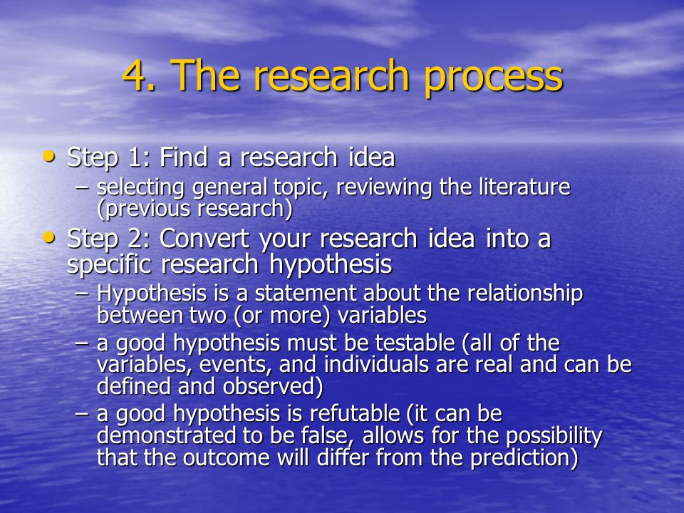 4. The research process Step 1: Find a research idea