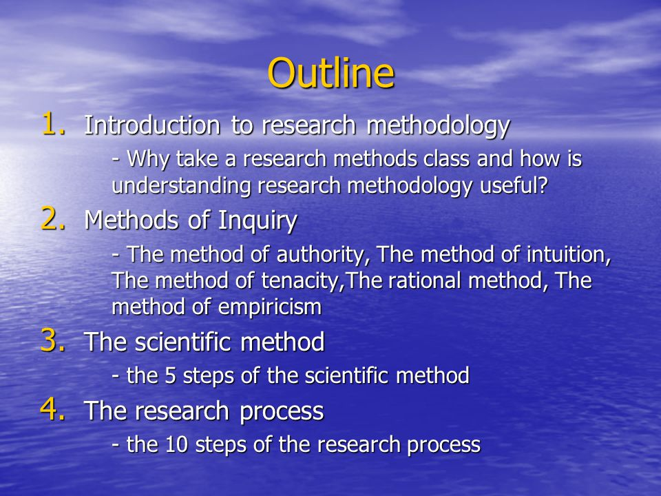 Outline Introduction to research methodology Methods of Inquiry