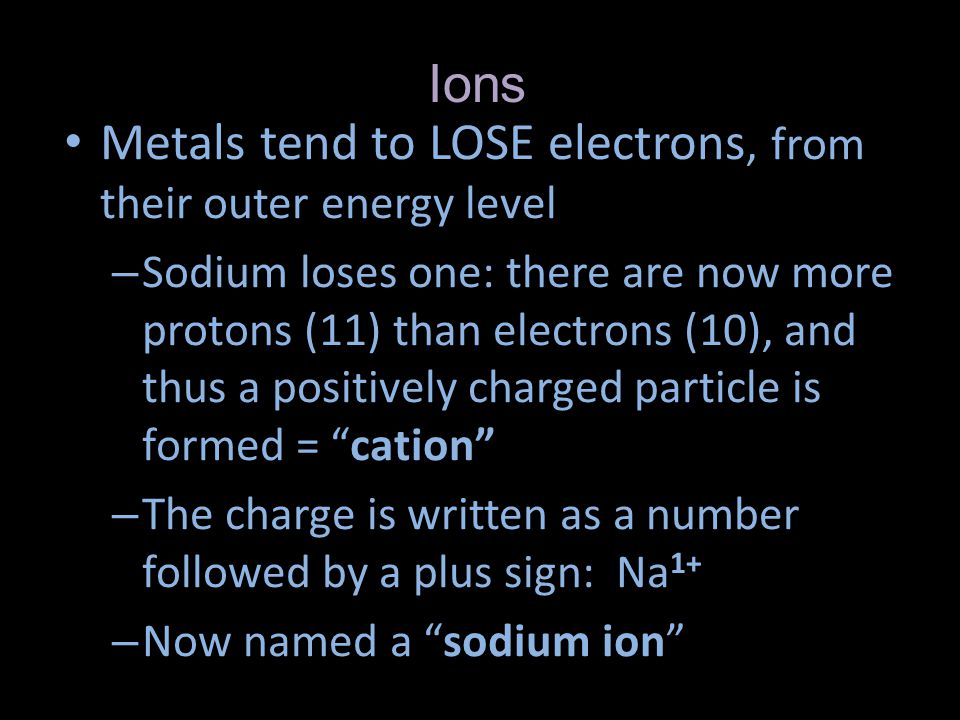 Metals tend to LOSE electrons, from their outer energy level