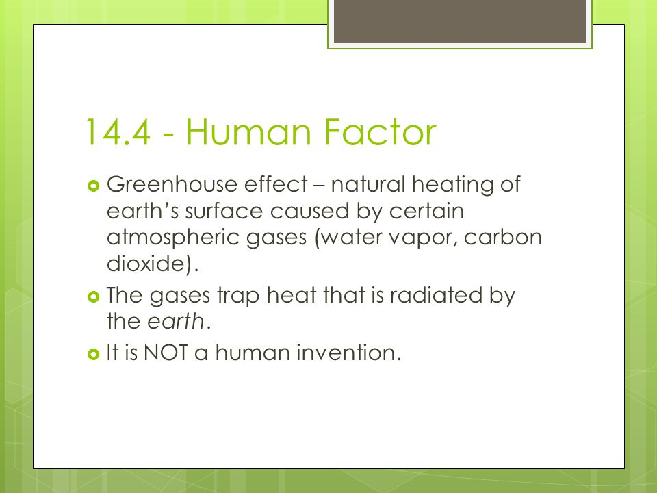Human Factor Greenhouse effect – natural heating of earth's surface caused by certain atmospheric gases (water vapor, carbon dioxide).